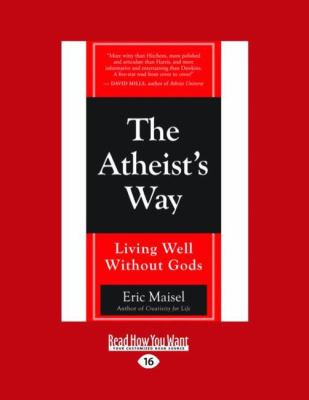 The Atheist's Way: Living Well Without Gods (Easyread Large Edition) 9781458730671