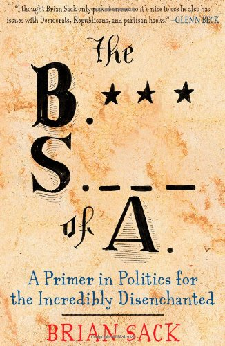 The B.S. of A.: A Primer in Politics for the Incredibly Disenchanted 9781451616712