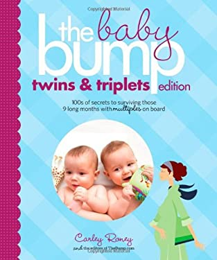The Baby Bump: Twins and Triplets Edition: 100s of Secrets for Those 9 Long Months with Multiples on Board 9781452106656