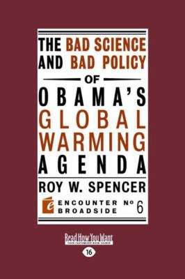 The Bad Science and Bad Policy of Obama's Global Warming Agenda (Large Print 16pt) 9781458730435
