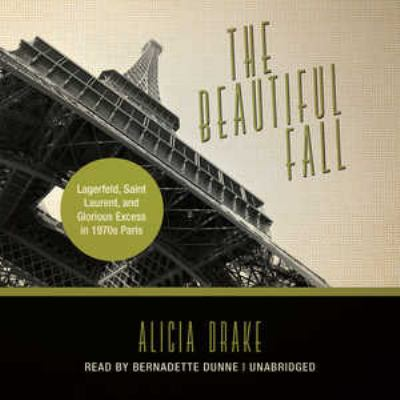 The Beautiful Fall: Fashion, Genius, and Glorious Excess in 1970s Paris 9781455157310