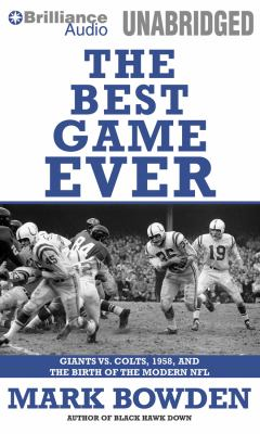 The Best Game Ever: Giants vs. Colts, 1958, and the Birth of the Modern NFL 9781455815104