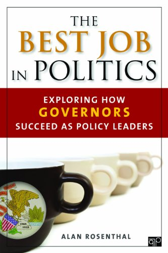 The Best Job in Politics: Exploring How Governors Succeed as Policy Leaders 9781452239996