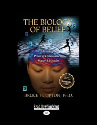 The Biology of Belief: Unleashing the Power of Consciousness, Matter & Miracles 9781458770325