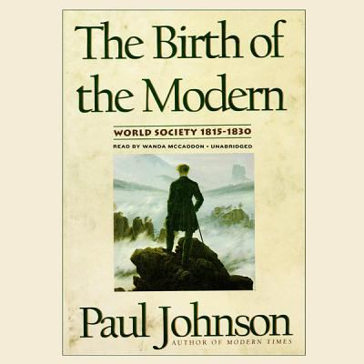The Birth of the Modern: World Society 18151830 9781455158126