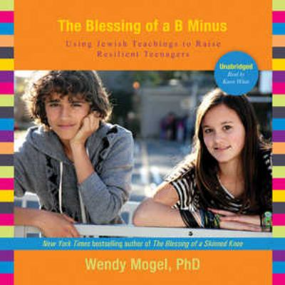 The Blessing of a B Minus: Using Jewish Teachings to Raise Resilient Teenagers 9781455126538