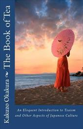 The Book of Tea: An Eloquent Introduction to Teaism and Other Aspects of Japanese Culture 6794200
