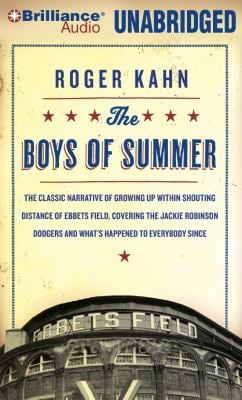 The Boys of Summer: The Classic Narrative of Growing Up Within Shouting Distance of Ebbets Field, Covering the Jackie Robinson Dodgers, an