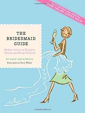 The Bridesmaid Guide: Modern Advice on Etiquette, Parties, and Being Fabulous 9781452102405