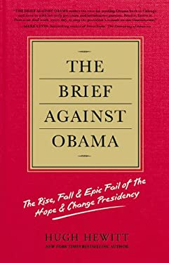 The Brief Against Obama: The Rise, Fall & Epic Fail of the Hope & Change Presidency 9781455516308