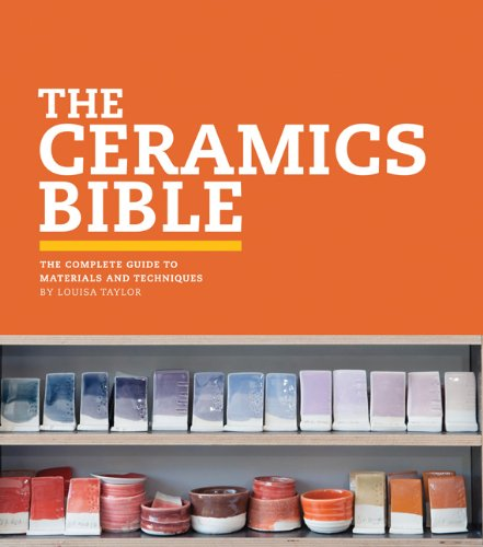 The Ceramics Bible: The Complete Guide to Materials and Techniques 9781452101620