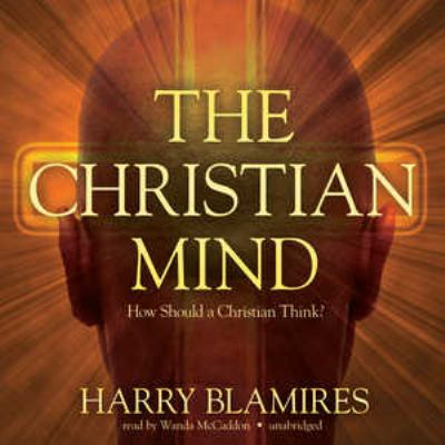 The Christian Mind: How Should a Christian Think? 9781455127849
