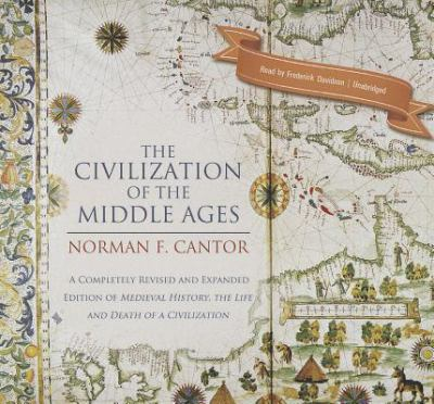 The Civilization of the Middle Ages: A Completely Revised and Expanded Edition of Medieval History, the Life and Death of a Civilization 9781455137626