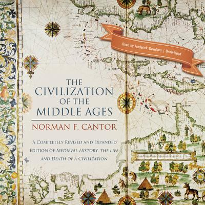 The Civilization of the Middle Ages: A Completely Revised and Expanded Edition of Medieval History, the Life and Death of a Civilization 9781455137633
