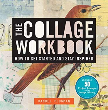 The Collage Workbook: How to Get Started and Stay Inspired 9781454701996