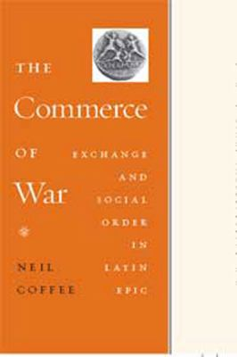 The Commerce of War: Exchange and Social Order in Latin Epic (Large Print 16pt) 9781459605831