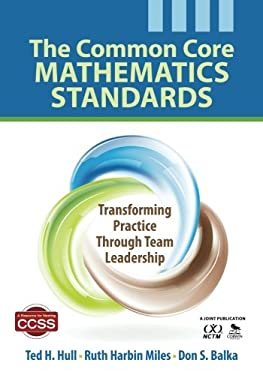 The Common Core Mathematics Standards: Transforming Practice Through Team Leadership 9781452226224