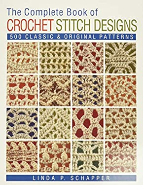 Complete Book of Crochet Stitch Designs : 500 Classic and Original Patterns