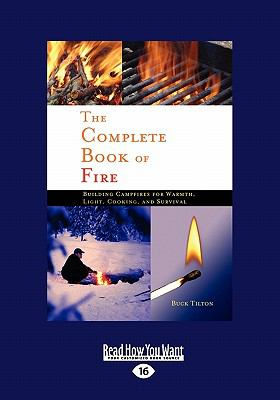 The Complete Book of Fire: Building Campfires for Warmth, Light, Cooking, and Survival (Large Print 16pt)