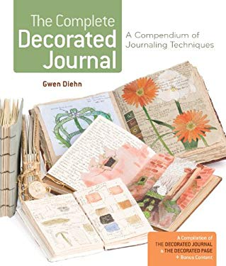 The Complete Decorated Journal: A Compendium of Journaling Techniques 9781454702030