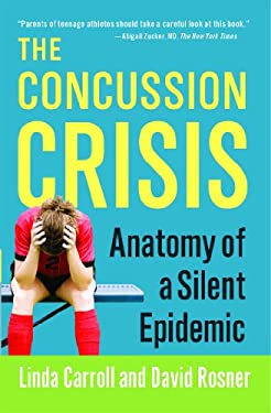 The Concussion Crisis: Anatomy of a Silent Epidemic 9781451627459