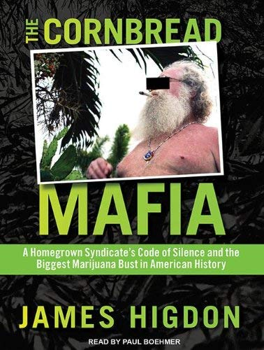 The Cornbread Mafia: A Homegrown Syndicate's Code of Silence and the Biggest Marijuana Bust in American History 9781452658605