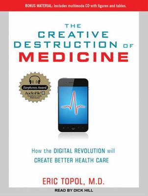 The Creative Destruction of Medicine: How the Digital Revolution Will Create Better Health Care 9781452657042