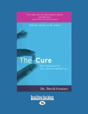 The Cure: How Capitalism Can Save American Health Care 9781458773968