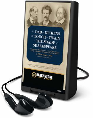 The Dab of Dickens, the Touch of Twain, and the Shade of Shakespeare: Selections from a Dab of Dickens & a Touch of Twain, Literary Lives from Shakesp