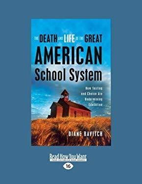 The Death and Life of the Great American School System: How Testing and Choice Are Undermining Education 9781458756428