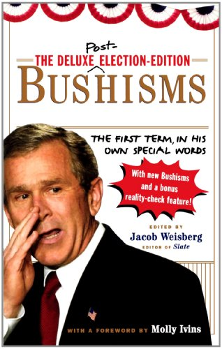The Deluxe Election Edition Bushisms: The First Term, in His Own Special Words 9781451627329