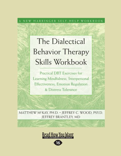 The Dialectical Behavior Therapy Skills Workbook: Practical Dbt Exercises for Learning Mindfulness, Interpersonal Effectiveness, Emotion Regulation & 9781458768612
