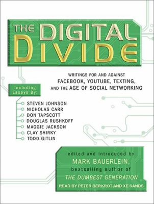The Digital Divide: Writings for and Against Facebook, YouTube, Texting, and the Age of Social Networking 9781452602981
