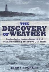 The Discovery of Weather: Stephen Saxby, the Tumultuous Birth of Weather Forecasting, and Saxby's Gale of 1869 19133631