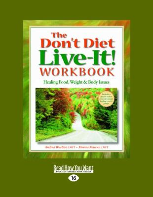 The Don't Diet Live-It! Workbook: Healing Food, Weight & Body Issues: Healing Food, Weight and Body Issues (Large Print 16pt) 9781458783165