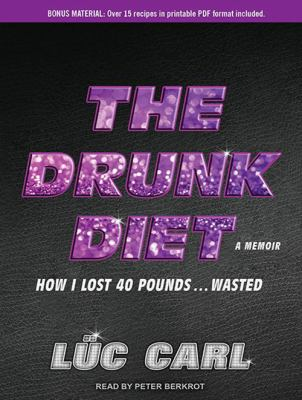 The Drunk Diet: How I Lost 40 Pounds...Wasted: A Memoir 9781452637464