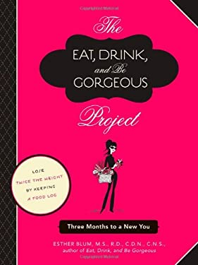 The Eat, Drink, and Be Gorgeous Project: Three Months to a New You 9781452102580