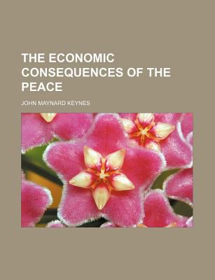 The Economic Consequences of the Peace 9781458916297