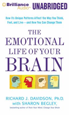The Emotional Life of Your Brain: How Its Unique Patterns Affect the Way You Think, Feel, and Live - And How You Can Change Them 9781455853014
