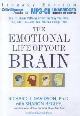 The Emotional Life of Your Brain: How Its Unique Patterns Affect the Way You Think, Feel, and Live - And How You Can Change Them 9781455853021