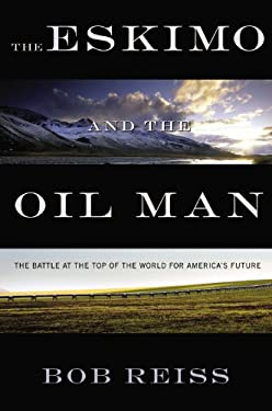 The Eskimo and the Oil Man: The Battle at the Top of the World for America's Future 9781455525249