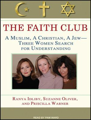 The Faith Club: A Muslim, a Christian, a Jew-- Three Women Search for Understanding 9781452657592
