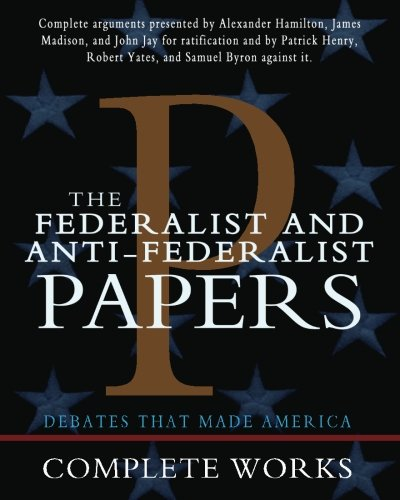 The Federalist and Anti-Federalist Papers 9781453634196