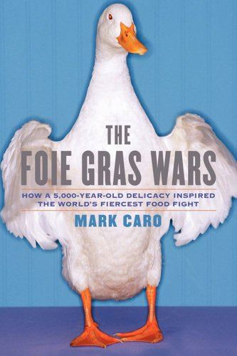 The Foie Gras Wars: How a 5,000-Year-Old Delicacy Inspired the World's Fiercest Food Fight 9781451640861