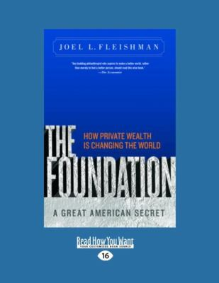 The Foundation: A Great American Secret How Private Wealth Is Changing the World 9781458760272