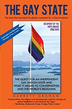 The Gay State: The Quest for an Independent Gay Nation-State and What It Means to Conservatives and the World's Religions 9781450209922