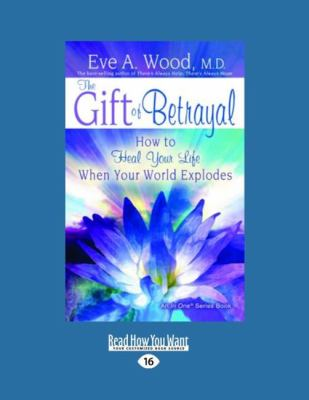 The Gift of Betrayal: How to Heal Your Life When Your World Explodes (Easyread Large Edition) 9781458739681