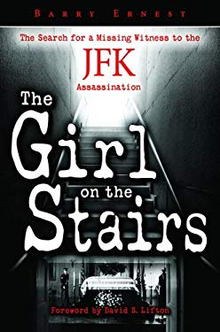 The Girl on the Stairs: The Search for a Missing Witness to the JFK Assassination 9781455617838