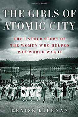 The Girls of Atomic City: The Untold Story of the Women Who Helped Win World War II 9781451617528