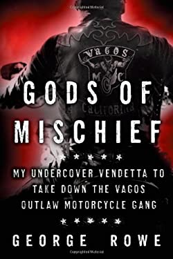 The Gods of Mischief: My Undercover Vendetta to Take Down the Vagos Outlaw Motorcycle Gang 9781451667349